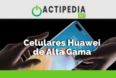 Los mejores celulares Huawei de alta gama del 2021 en Perú