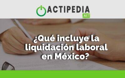 ¿Qué incluye la liquidación laboral en México?