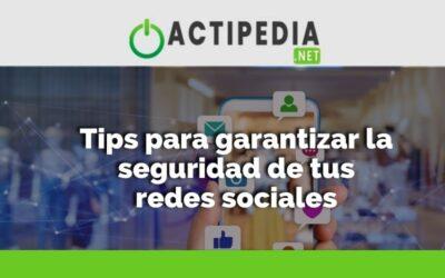 Tips para garantizar la seguridad de tus redes sociales