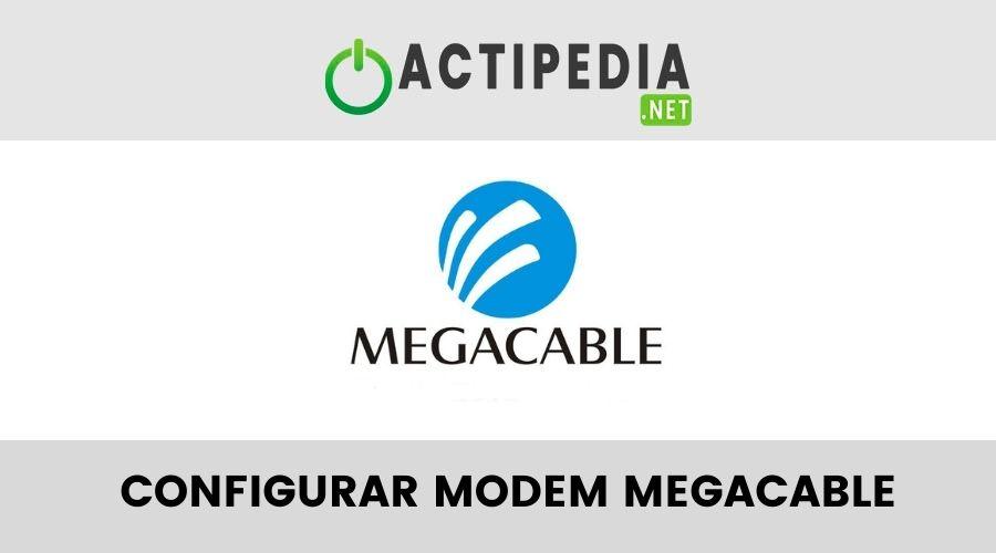 ¿Cómo Configurar El Módem De Megacable?